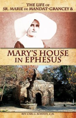 The Life of Sr. Marie de Mandat-Grancey & Mary\'s House in Ephesus
