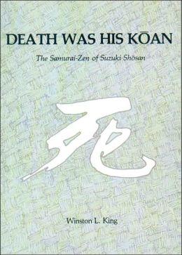 Death Was His Koan: The Samurai Zen of Suzuki Shosan