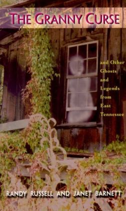 The Granny Curse and Other Ghosts and Legends from East Tennessee /