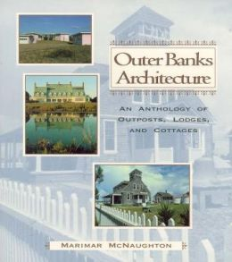 Outer Banks Architecture: An Anthology of Outposts, Lodges and Cottages