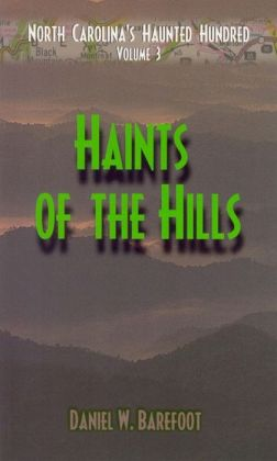 North Carolina's Haunted Hundred Volume 3: Haints of the Hills