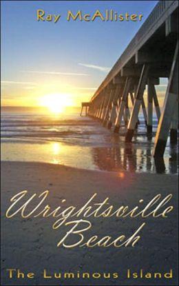 Wrightsville Beach: The Luminous Island