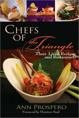 Chefs of the Triangle: Their Lives, Recipes, and Restaurants