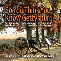 So You Think You Know Gettysburg?: The Stories behind the Monuments and the Men Who Fought One of America's Most Epic Battles