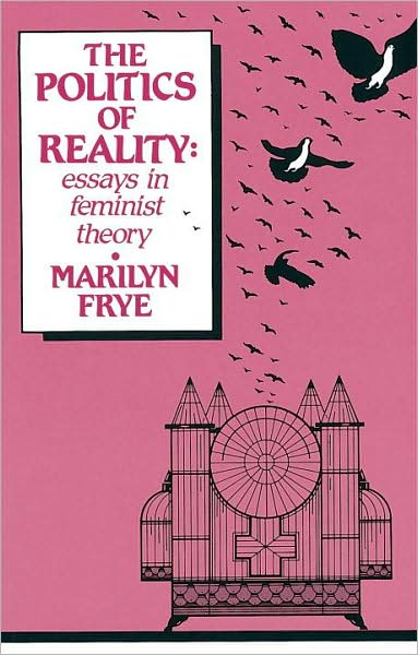 essay feminist in politics reality theory Politics of reality: essays in feminist theory by marilyn frye, politics of reality includes essays that examine sexism, the exploitation of women, the gay rights movement and other topics from a feminist perspective this is radical feminist theory at its best: clear, careful and critical signs.