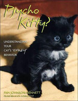 Psycho Kitty? Understanding Your Cat's Crazy Behavior