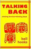 Talking Back: Thinking Feminist, Thinking Black