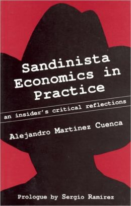 Sandinista Economics in Practice: An Insider's Critical Reflections
