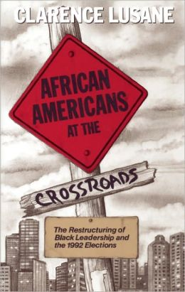African Americans at the Crossroads: The Restructuring of Black Leadership and the 1992 Elections