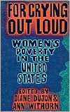 For Crying Out Loud: Women's Poverty in the United States