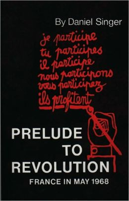 Prelude to Revolution: France in May 1968 (Updated Edition)