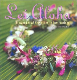 Lei Aloha: Flower Lei of Hawaii with Instructions