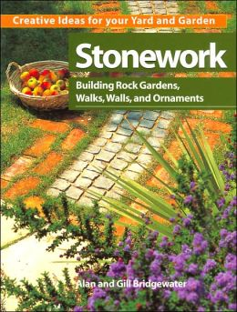 Stonework: Building Rock Gardens, Walks, Walls, and Ornaments (Creative Ideas for Your Yard and Garden Series)