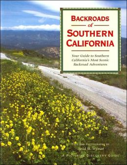 Backroads of Southern California: Your Guide to Southern California's Most Scenic Backroad Adventures (Pictorial Discovery Guide Series)