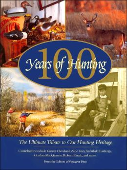 100 Years of Hunting: The Ultimate Tribute to Our Hunting Heritage