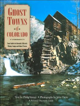 Ghost Towns of Colorado: Your Guide to Colorado's Historic Mining Camps and Ghost Towns (Pictorial Discovery Guide Series)