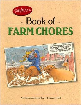 Bob Artley's Book of Farm Chores: As Remembered by a Former Kid