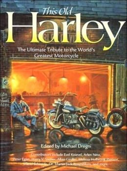 This Old Harley: The Ultimate Tribute to the World's Greatest Motorcycle (Town Square Book Series)