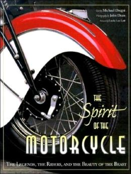 The Spirit of the Motorcycle: The Legends, the Riders and the Beauty of the Beast