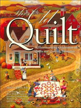 This Old Quilt: A Heartwarming Celebration of Quilts and Quilting Memories (Town Square Book Series)