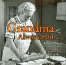 Grandma Always Said...: The Little Book of Farm Country Wisdom