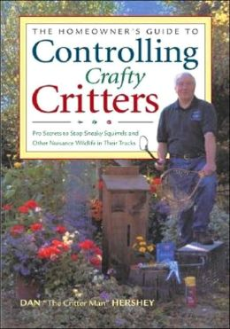 Controlling Crafty Critters: Pro Secrets for Stopping Sneaky Squirrels and Other Crafty Critters in Their Tracks