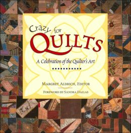 Crazy for Quilts: A Celebration of the Quilter's Art