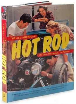 All-American Hot Rod: The Cars. the Legends. the Passion.