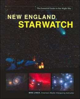 New England StarWatch: The Essential Guide to Our Night Sky