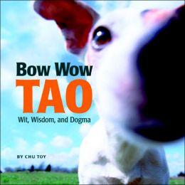 Bow Wow Tao: Wit, Wisdom, and Dogma