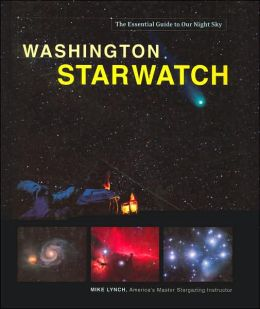 Washington StarWatch: The Essential Guide to Our Night Sky