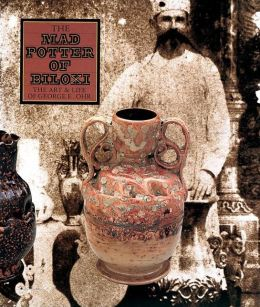The Mad Potter of Biloxi: The Art and Life of George E. Ohr