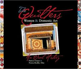 The Quilters: Women and Domestic Art, an Oral History