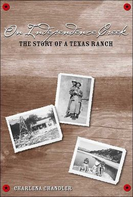 On Independence Creek: The Story of a Texas Ranch