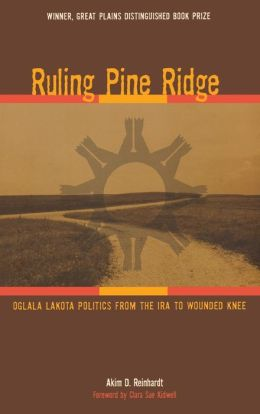 Ruling Pine Ridge: Oglala Lakota Politics from the IRA to Wounded Knee
