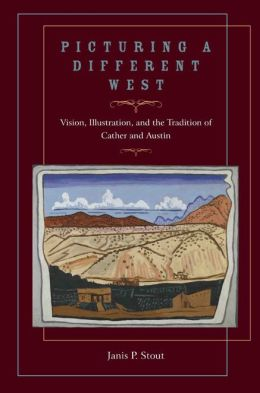 Picturing a Different West: Vision, Illustration, and the Tradition of Cather and Austin