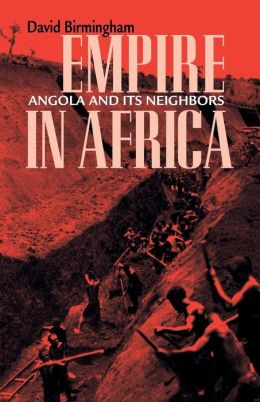 Empire in Africa: Angola and Its Neighbors