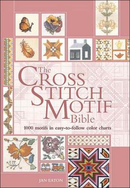 The Cross Stitch Motif Bible: 1000 Motifs in Easy-to-Follow Color Charts