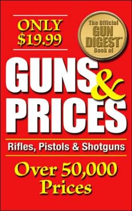 Official Gun Digest Book of Guns and Prices: Rifles, Pistols and Shotguns