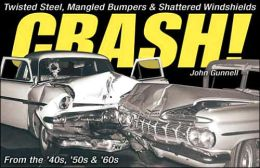 Crash!: Twisted Steel, Mangled Bumpers and Shattered Windshields from the '40s, '50s and '60s