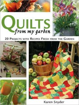 Quilts From My Garden: 20 Projects With Recipes Fresh From The Garden