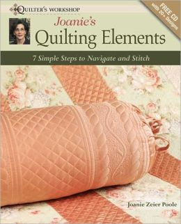 Joanie's Quilting Elements: 7 Simple Steps to Navigate and Stitch