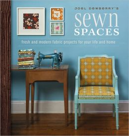 Joel Dewberry's Sewn Spaces: Fresh and Modern Projects for Your Life and Home