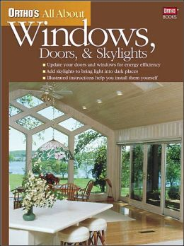 Ortho's All About Windows, Doors, and Skylights (Ortho's All About Series)
