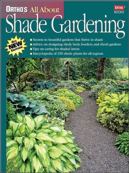 All About Shade Gardening (Ortho's All About Series)