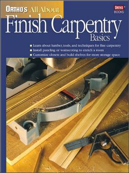Ortho's All About Finish Carpentry Basics (Ortho's All About Series)