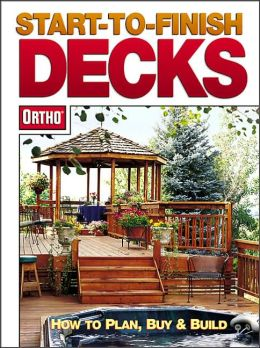 Start-to-Finish Decks: How to Plan, Buy and Build