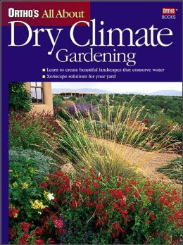 All About Dry Climate Gardening (Ortho's All About Series)