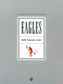 Eagles -- Hell Freezes Over: Authentic Guitar TAB