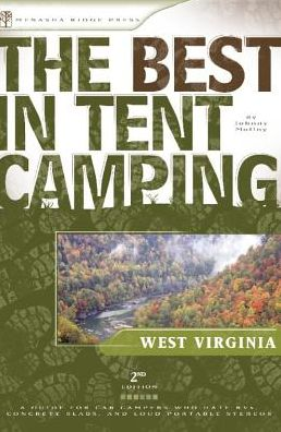 Best In Tent Camping: West Virginia A Guide for Car Campers Who Hate RV's, Concrete Slabs, and Loud Portable Stereos